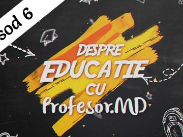 Episodul 6 – Despre educație cu Profesor.MD