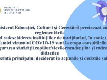 MECC precizează că reglementările privind redeschiderea instituțiilor de învățământ, în contextul pandemiei COVID-19 sunt la etapa consultărilor, iar asigurarea sănătății elevilor și cadrelor didactice reprezintă principalul deziderat în acțiunile sale