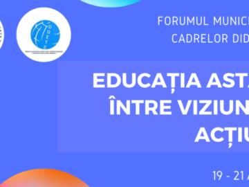 """Forumul Municipal al Cadrelor Didactice """"Educația astăzi: între viziune și acțiune"""""""