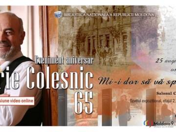 """Iurie COLESNIC – 65 de ani de la naștere Eveniment aniversar  """"MI – I DOR  SĂ VĂ SPUN…"""""""