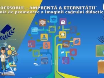 """Campania de promovare a imaginii cadrului didactic cu genericul: """"Profesorul – amprentă a eternității"""""""