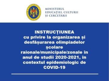 Instrucțiunea cu privire la organizarea și desfășurarea olimpiadelor școlare/raionale/municipale/zonale în anul de studii 2020-2021, în contextul epidemiologic de COVID-19